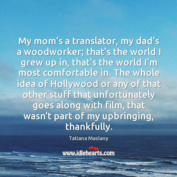 My mom's a translator, my dad's a woodworker; that's the world I Image