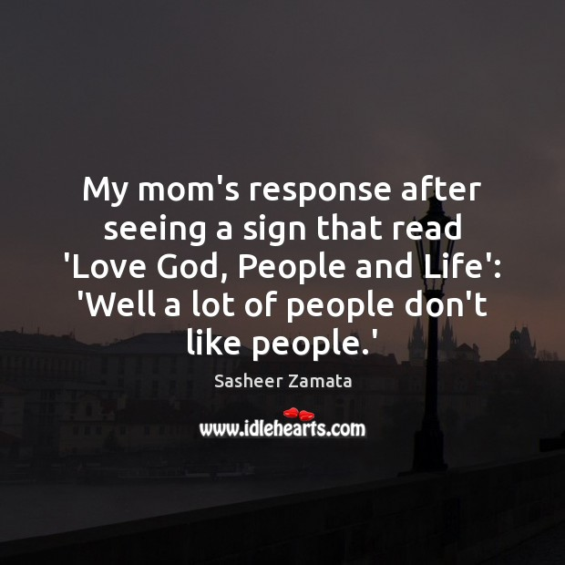 My mom's response after seeing a sign that read 'Love God, People Image