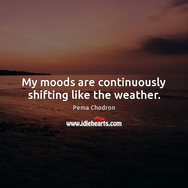 Image, My moods are continuously shifting like the weather.