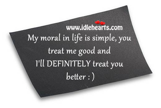 My Moral In Life Is Simple..