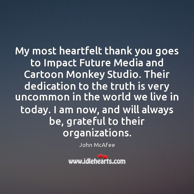 My most heartfelt thank you goes to Impact Future Media and Cartoon John McAfee Picture Quote