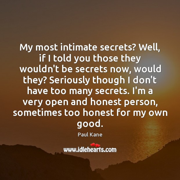 My most intimate secrets? Well, if I told you those they wouldn't Paul Kane Picture Quote