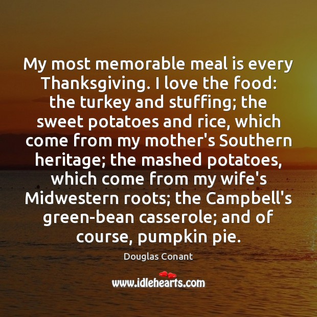 My most memorable meal is every Thanksgiving. I love the food: the Thanksgiving Quotes Image