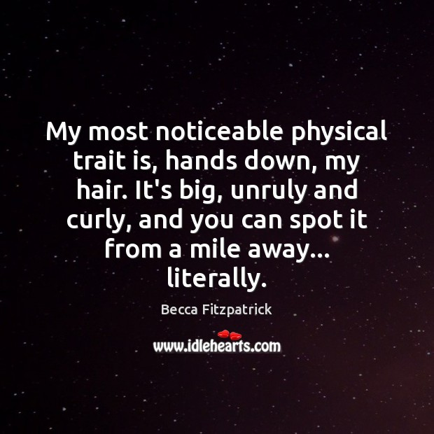 My most noticeable physical trait is, hands down, my hair. It's big, Becca Fitzpatrick Picture Quote