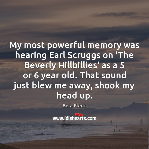 Image, My most powerful memory was hearing Earl Scruggs on 'The Beverly Hillbillies'