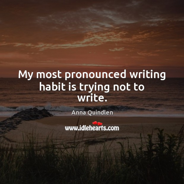 Image, My most pronounced writing habit is trying not to write.