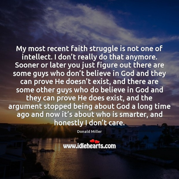 My most recent faith struggle is not one of intellect. I don' Donald Miller Picture Quote