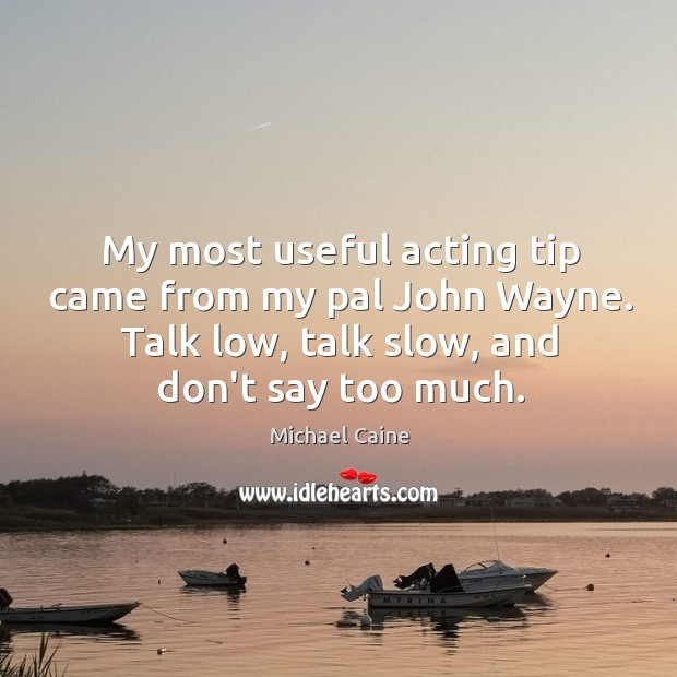 My most useful acting tip came from my pal John Wayne. Talk Image
