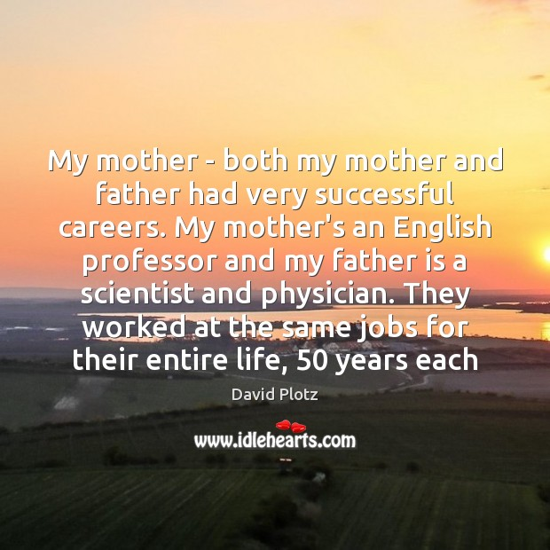 My mother – both my mother and father had very successful careers. Father Quotes Image