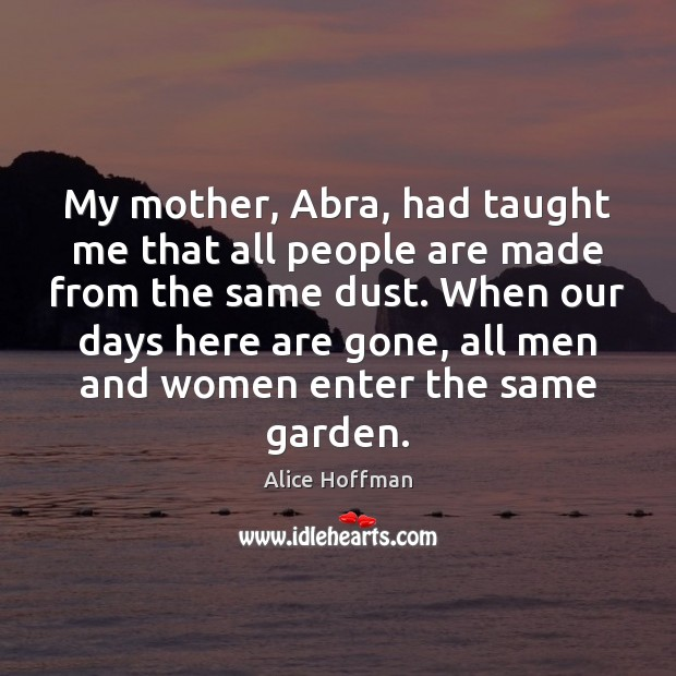 Image, My mother, Abra, had taught me that all people are made from
