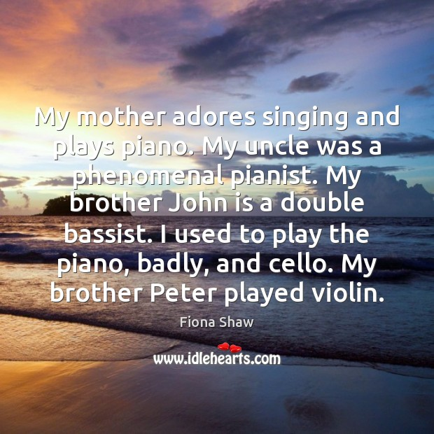 Image, My mother adores singing and plays piano. My uncle was a phenomenal