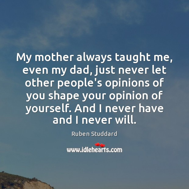 My mother always taught me, even my dad, just never let other Ruben Studdard Picture Quote