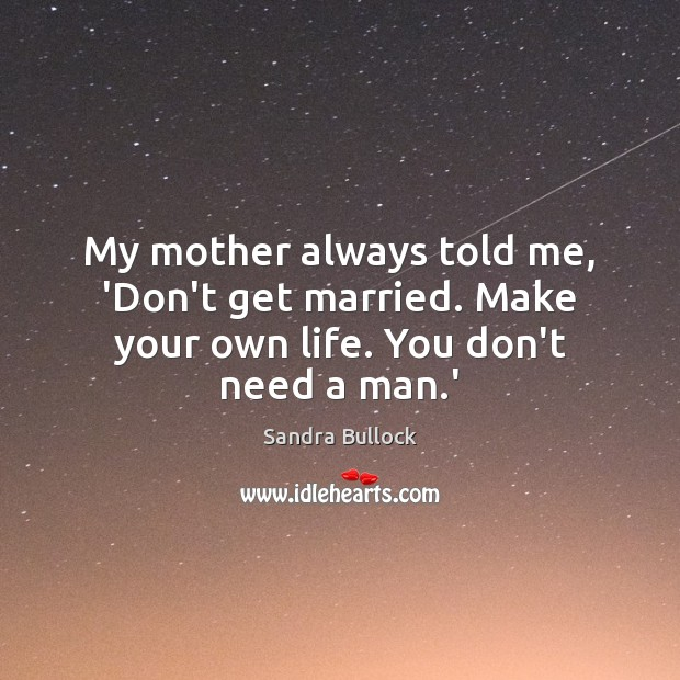 Image, My mother always told me, 'Don't get married. Make your own life. You don't need a man.'