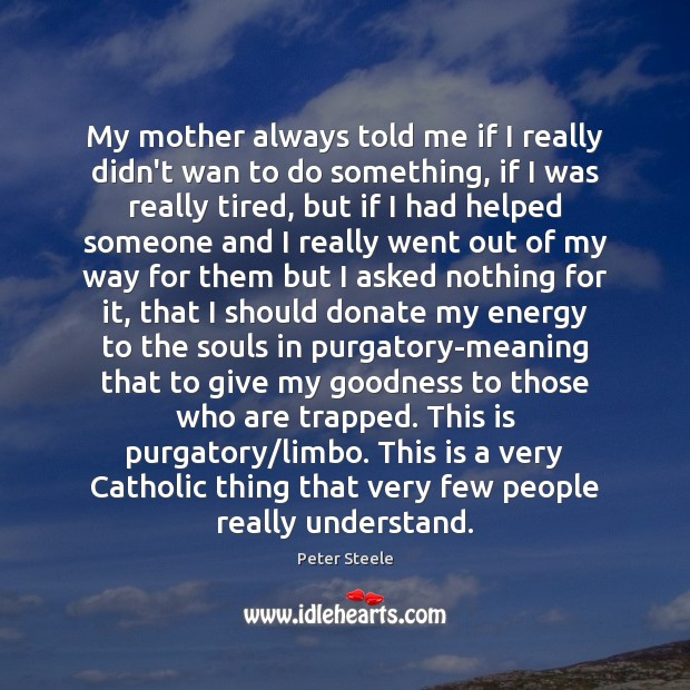 My mother always told me if I really didn't wan to do Donate Quotes Image