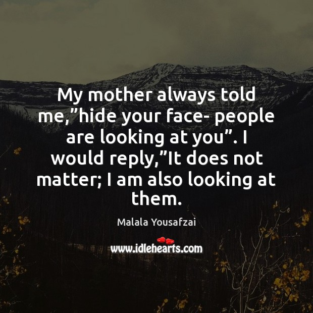 """My mother always told me,""""hide your face- people are looking at Image"""