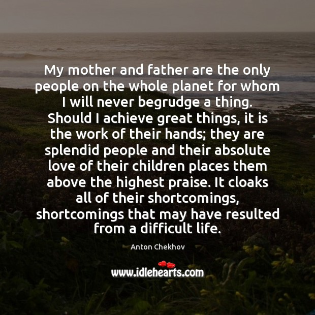My mother and father are the only people on the whole planet Anton Chekhov Picture Quote