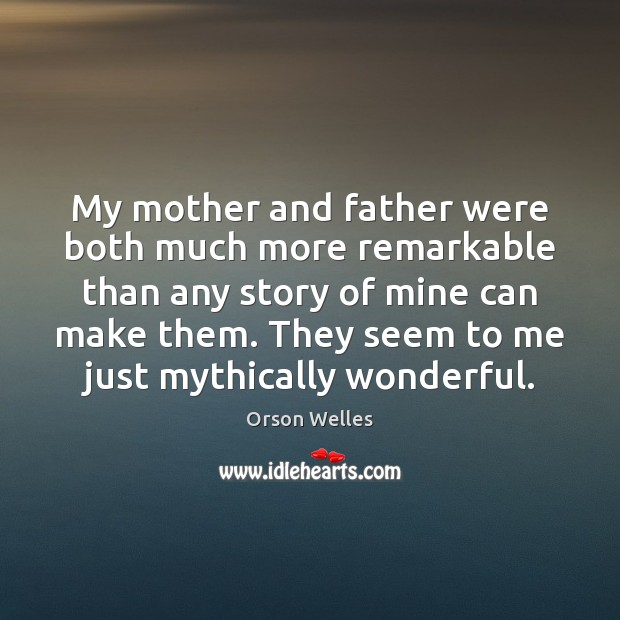 My mother and father were both much more remarkable than any story Orson Welles Picture Quote