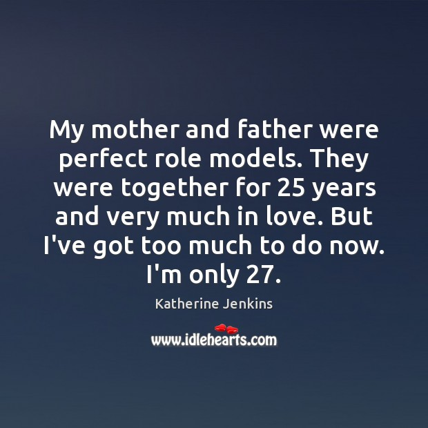 My mother and father were perfect role models. They were together for 25 Image