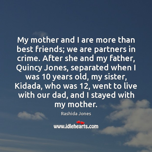 My mother and I are more than best friends; we are partners Rashida Jones Picture Quote