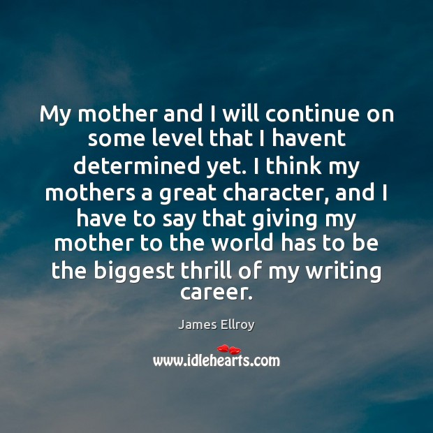 My mother and I will continue on some level that I havent James Ellroy Picture Quote