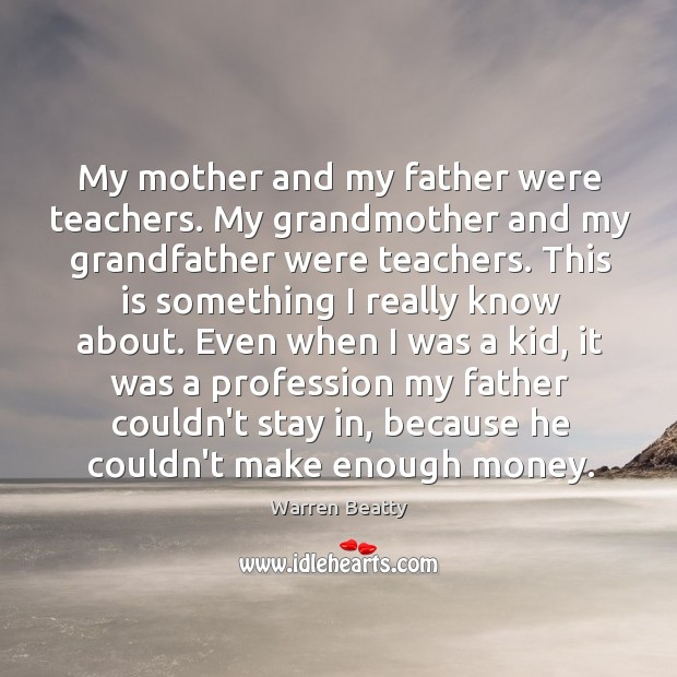 My mother and my father were teachers. My grandmother and my grandfather Image