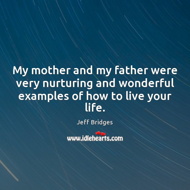 My mother and my father were very nurturing and wonderful examples of Jeff Bridges Picture Quote