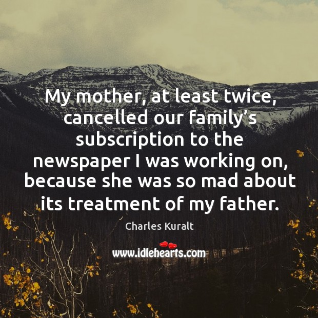Image, My mother, at least twice, cancelled our family's subscription to the newspaper