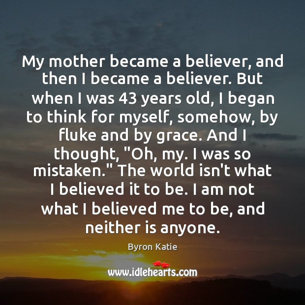 My mother became a believer, and then I became a believer. But Image