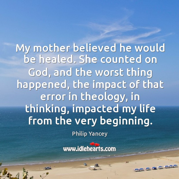My mother believed he would be healed. She counted on God, and Image
