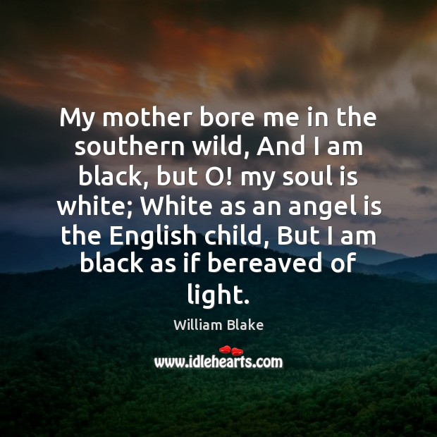 Image, My mother bore me in the southern wild, And I am black,