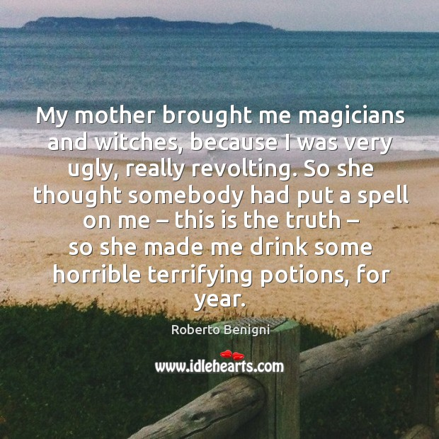 Image, My mother brought me magicians and witches, because I was very ugly