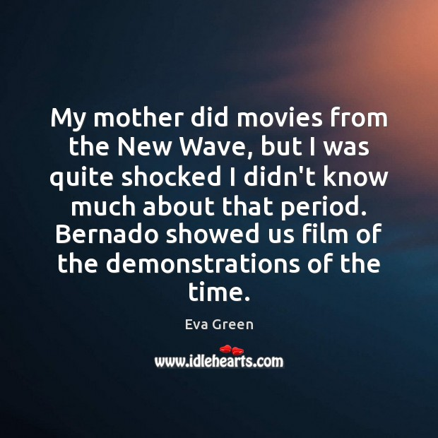 My mother did movies from the New Wave, but I was quite Eva Green Picture Quote