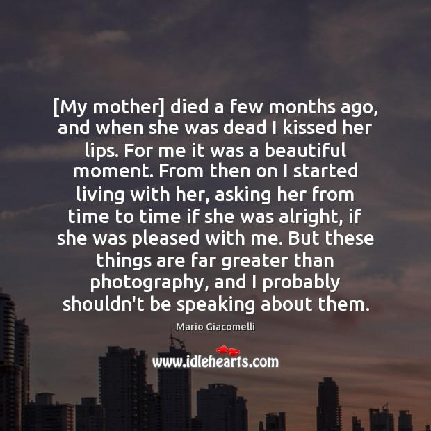 Image, [My mother] died a few months ago, and when she was dead