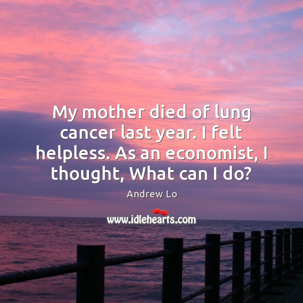 Image, My mother died of lung cancer last year. I felt helpless. As