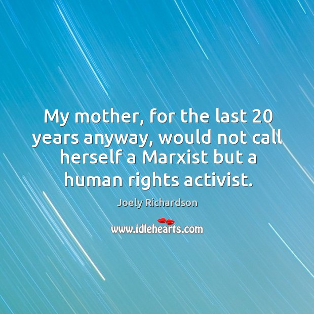 My mother, for the last 20 years anyway, would not call herself a marxist but a human rights activist. Image