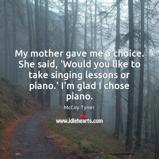 My mother gave me a choice. She said, 'Would you like to Image