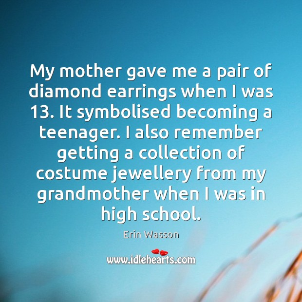 My mother gave me a pair of diamond earrings when I was 13. Image