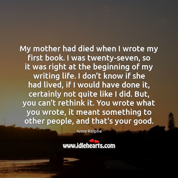 My mother had died when I wrote my first book. I was Image