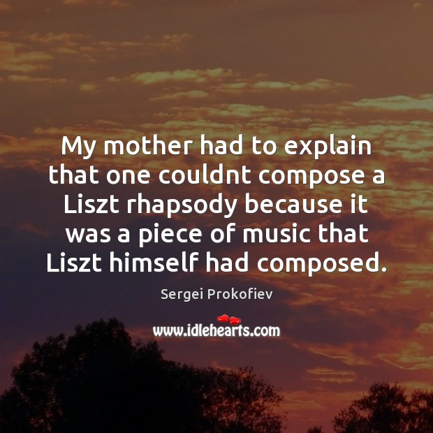 My mother had to explain that one couldnt compose a Liszt rhapsody Image