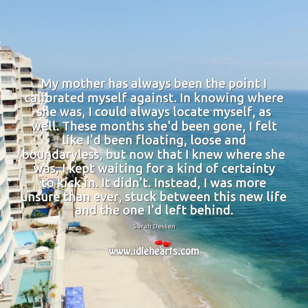 Image, My mother has always been the point I calibrated myself against. In