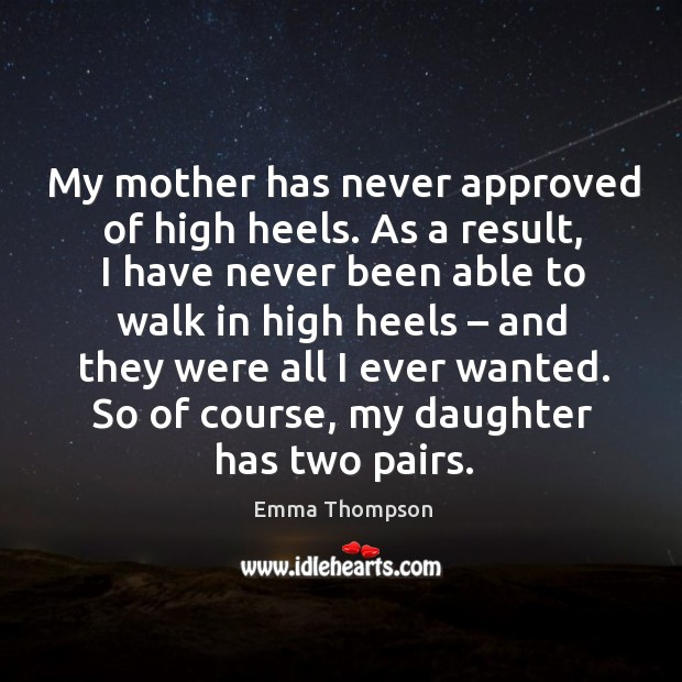 Image, My mother has never approved of high heels. As a result, I have never been able to walk in high heels