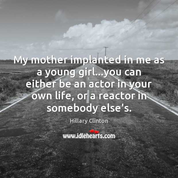 My mother implanted in me as a young girl…you can either Image