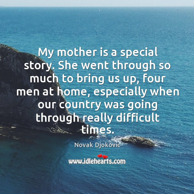 My mother is a special story. She went through so much to bring us up, four men at home Image