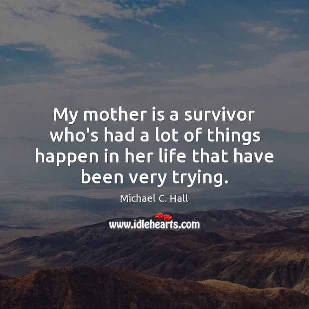 My mother is a survivor who's had a lot of things happen Image