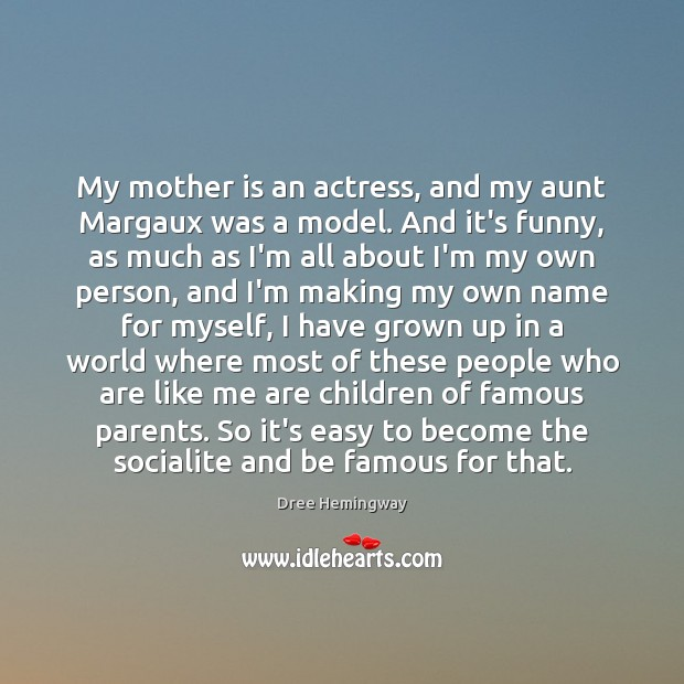 My mother is an actress, and my aunt Margaux was a model. Image