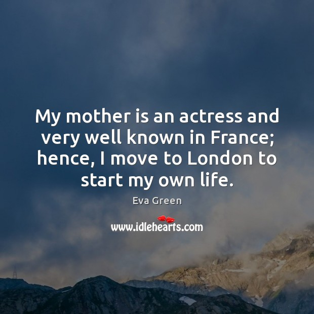 My mother is an actress and very well known in France; hence, Eva Green Picture Quote