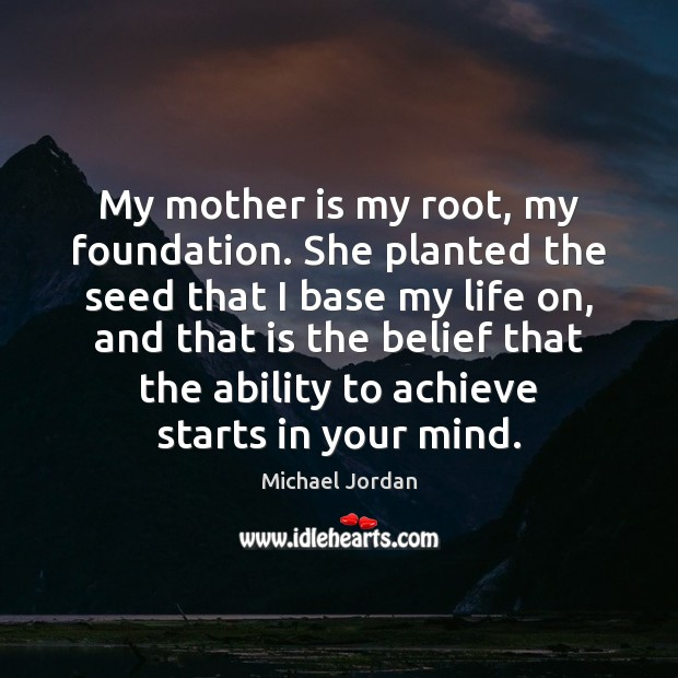 Image, My mother is my root, my foundation. She planted the seed that