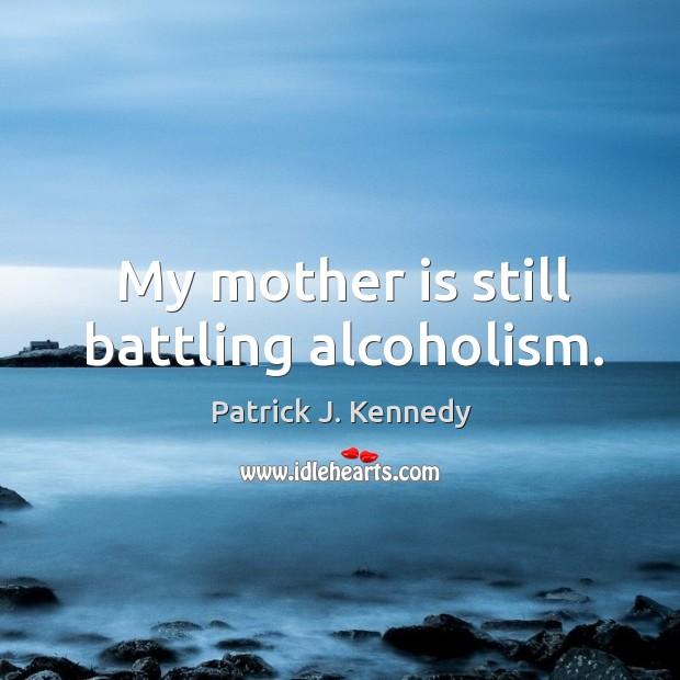 My mother is still battling alcoholism. Image