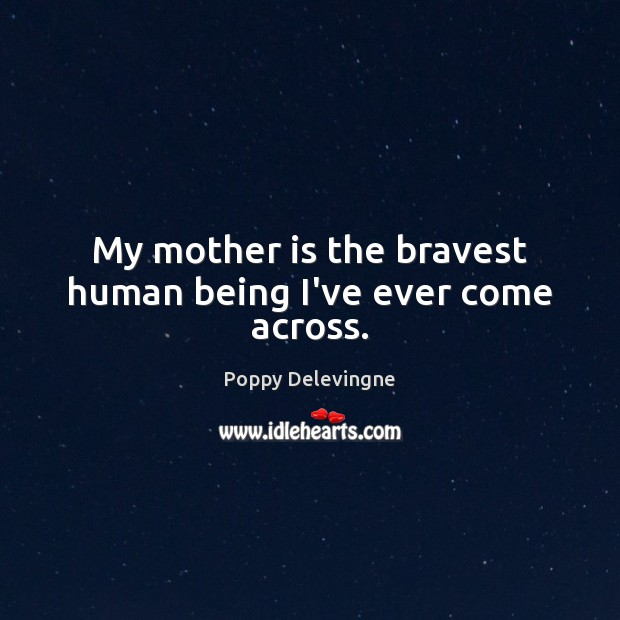 My mother is the bravest human being I've ever come across. Image