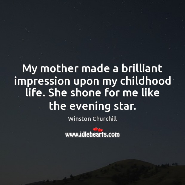 Image, My mother made a brilliant impression upon my childhood life. She shone
